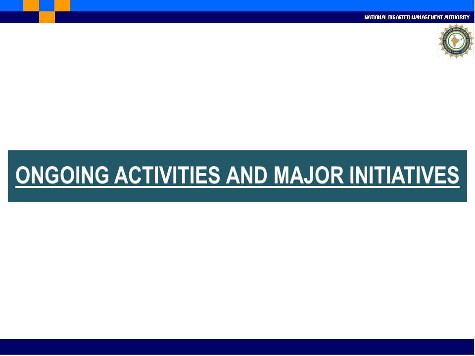 ONGOING ACTIVITIES AND MAJOR INITIATIVES