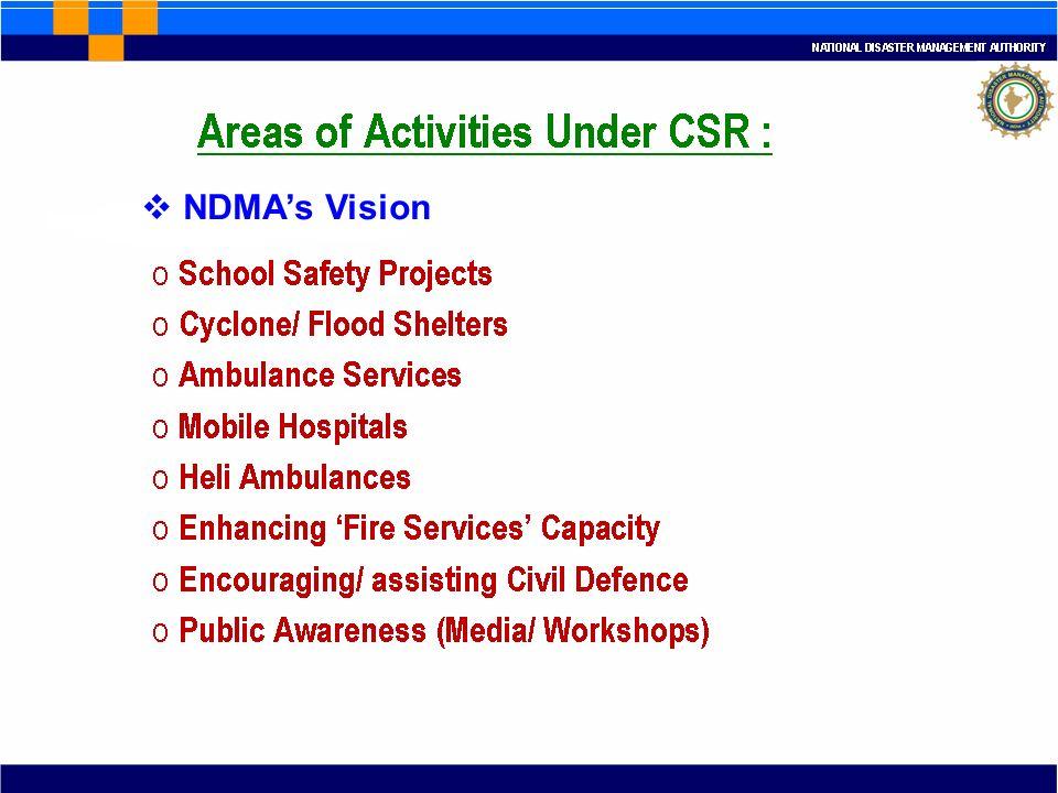NDMAs Vision : o School Safety Projects o Cyclone/ Flood Shelters o Ambulance Services o Mobile Hospitals o Heli Ambulances o Enhancing Fire Services