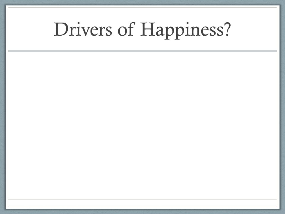 Drivers of Happiness?
