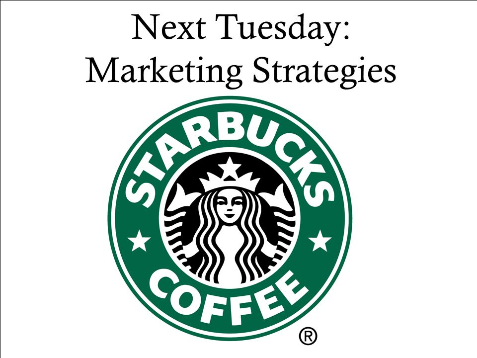 Next Tuesday: Marketing Strategies