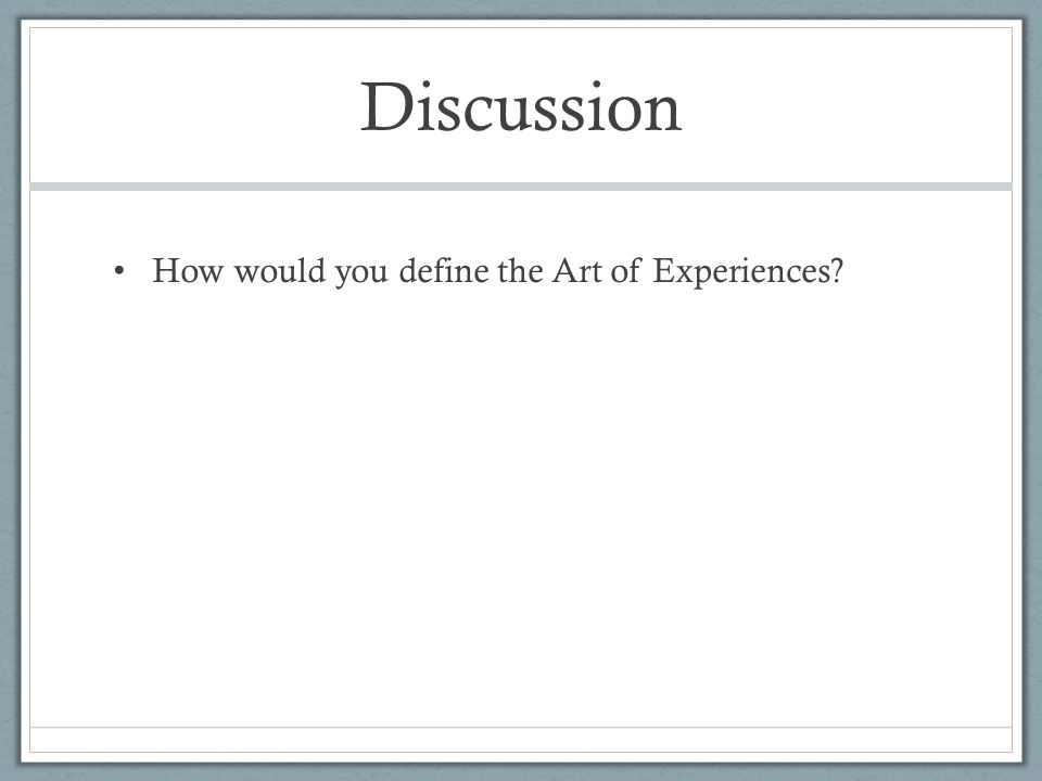 Discussion How would you define the Art of Experiences