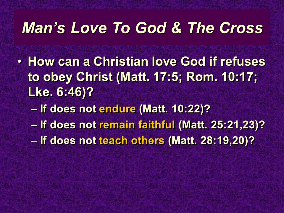 Mans Love To God & The Cross How can a Christian love God if refuses to obey Christ (Matt.