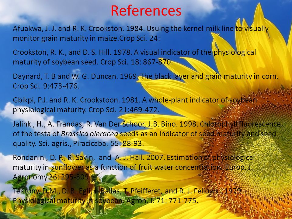 References Afuakwa, J. J. and R. K. Crookston. 1984. Usuing the kernel milk line to visually monitor grain maturity in maize.Crop Sci. 24: Crookston,