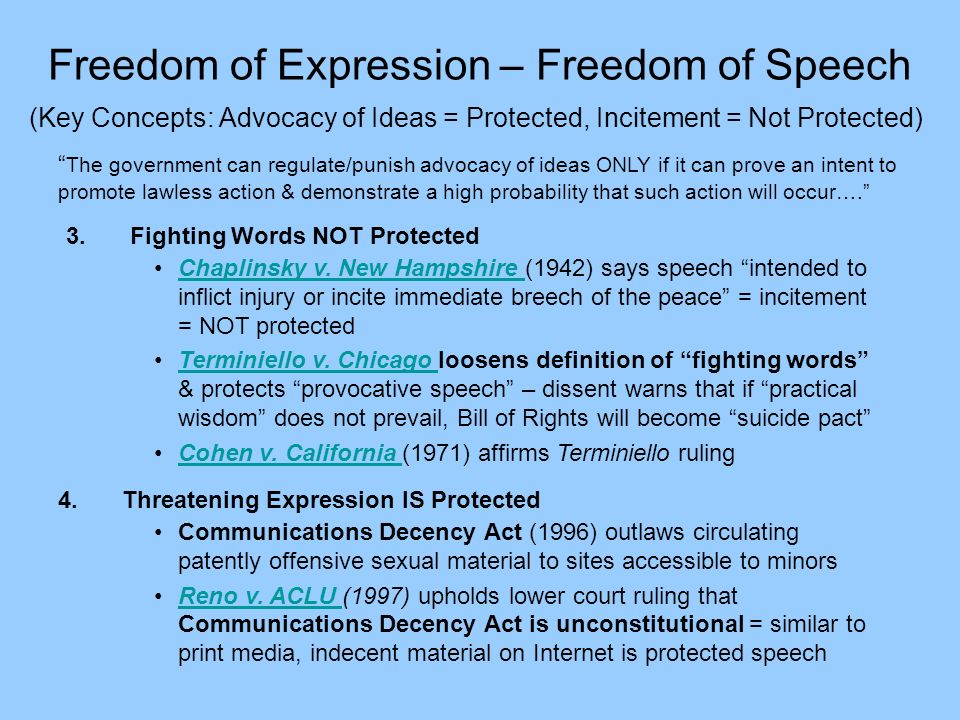 Freedom of Expression – Freedom of Speech (Key Concepts: Advocacy of Ideas = Protected, Incitement = Not Protected) The government can regulate/punish