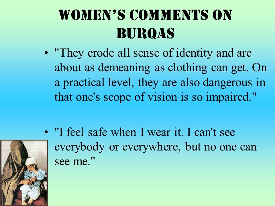 Womens Comments on Burqas They erode all sense of identity and are about as demeaning as clothing can get.