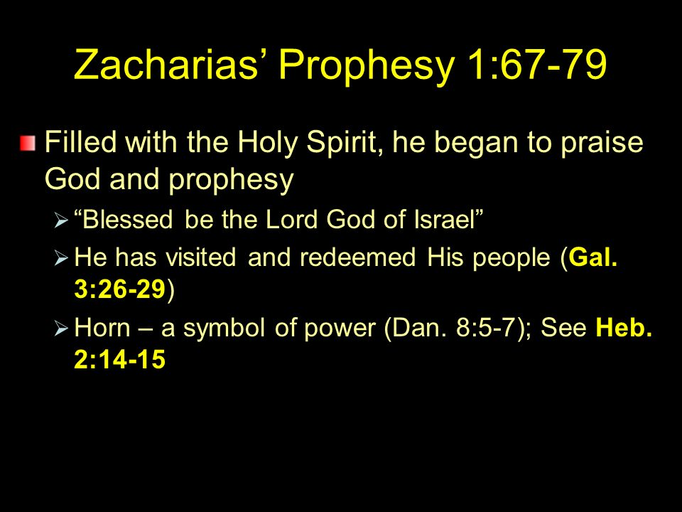 Zacharias Prophesy 1:67-79 Filled with the Holy Spirit, he began to praise God and prophesy Blessed be the Lord God of Israel He has visited and redeemed His people (Gal.