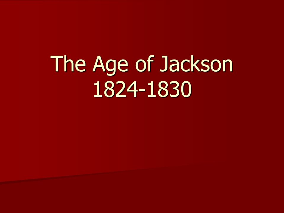 The Age of Jackson 1824-1830