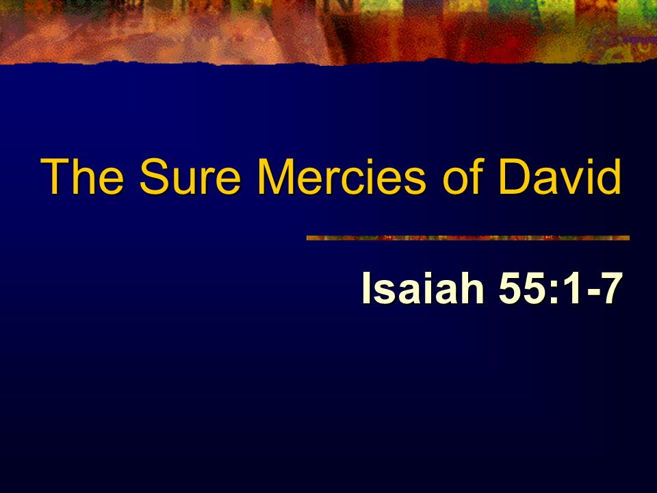 The Sure Mercies of David Isaiah 55:1-7