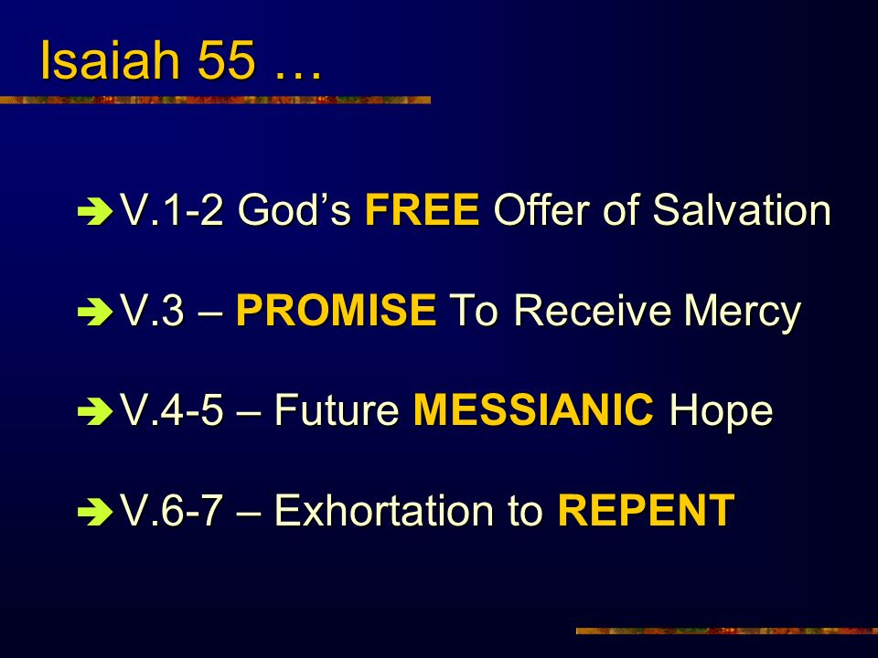 Isaiah 55 … V.1-2 Gods FREE Offer of Salvation V.1-2 Gods FREE Offer of Salvation V.3 – PROMISE To Receive Mercy V.3 – PROMISE To Receive Mercy V.4-5