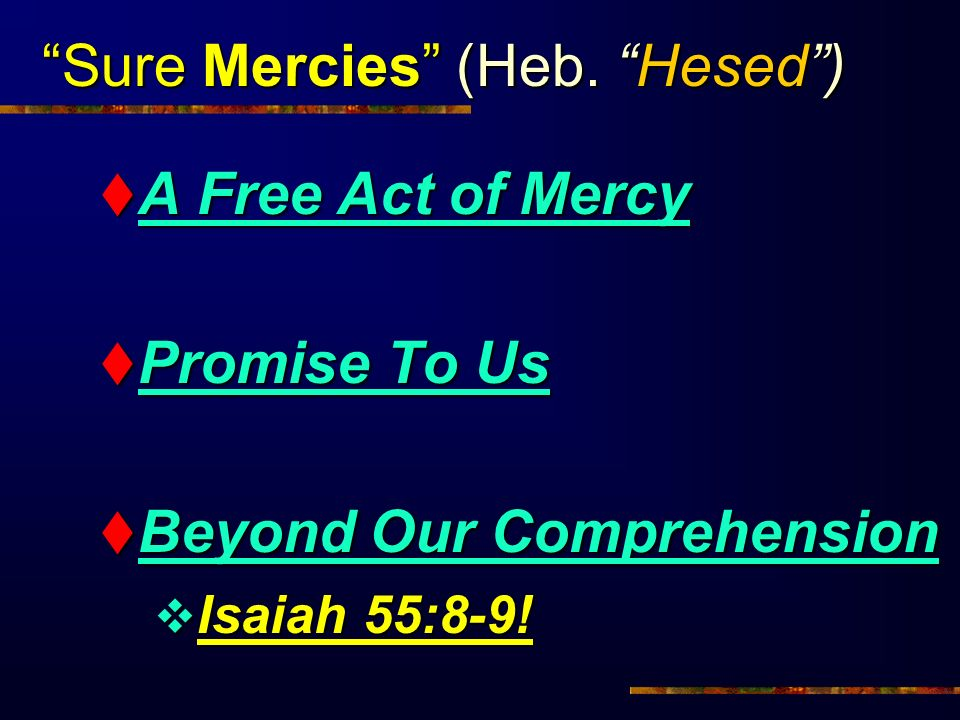 Sure Mercies (Heb. Hesed) A Free Act of Mercy A Free Act of Mercy Promise To Us Promise To Us Beyond Our Comprehension Beyond Our Comprehension Isaiah
