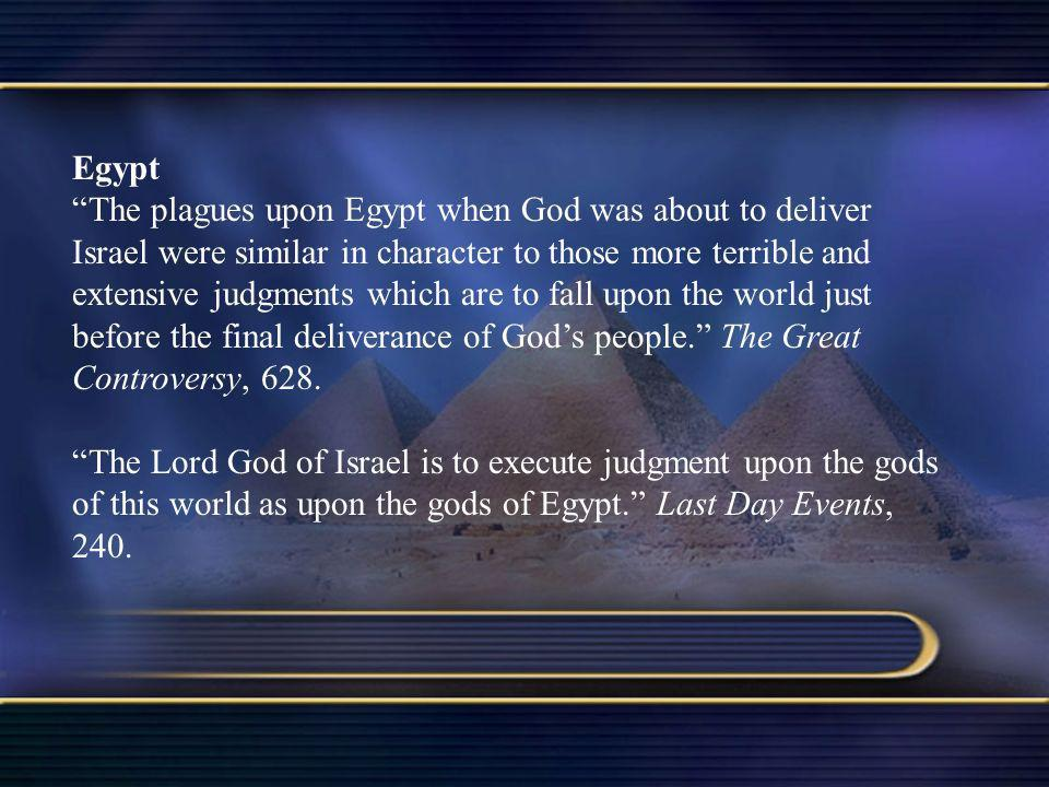Egypt The plagues upon Egypt when God was about to deliver Israel were similar in character to those more terrible and extensive judgments which are t