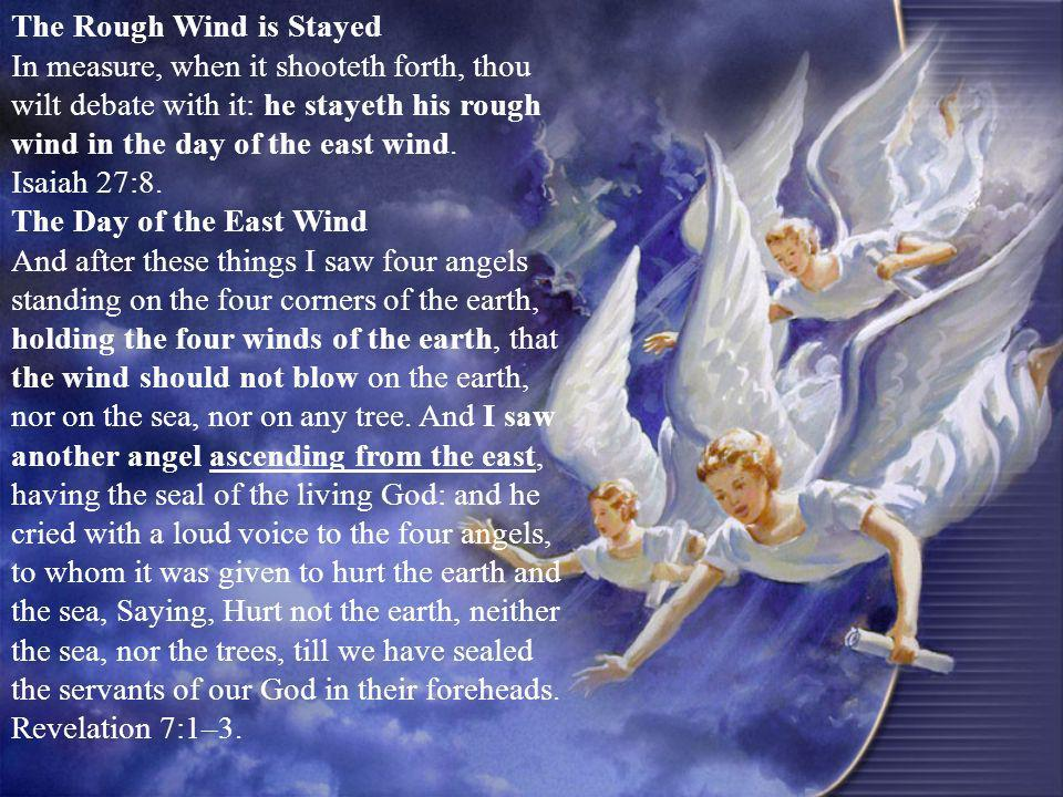 The Rough Wind is Stayed In measure, when it shooteth forth, thou wilt debate with it: he stayeth his rough wind in the day of the east wind. Isaiah 2