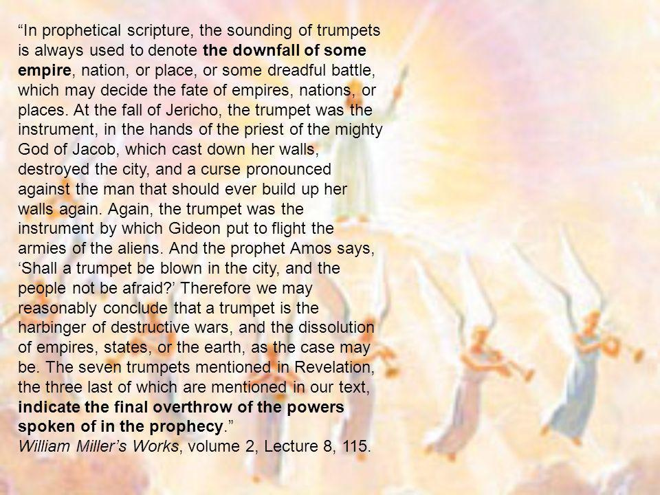 In prophetical scripture, the sounding of trumpets is always used to denote the downfall of some empire, nation, or place, or some dreadful battle, wh