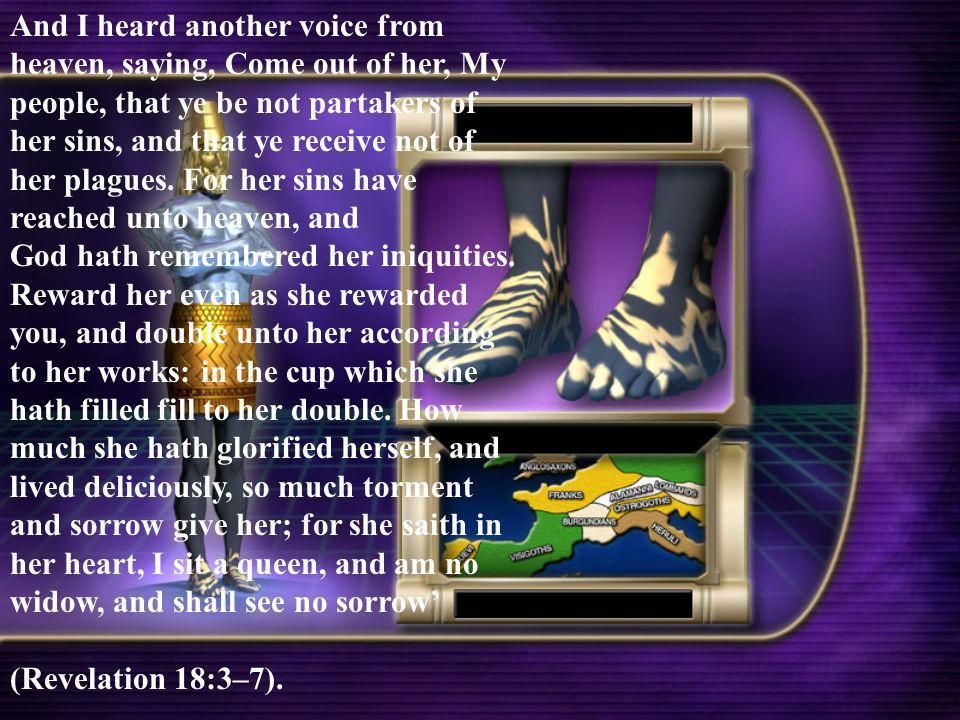 And I heard another voice from heaven, saying, Come out of her, My people, that ye be not partakers of her sins, and that ye receive not of her plague