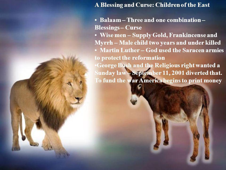 A Blessing and Curse: Children of the East Balaam – Three and one combination – Blessings – Curse Wise men – Supply Gold, Frankincense and Myrrh – Mal