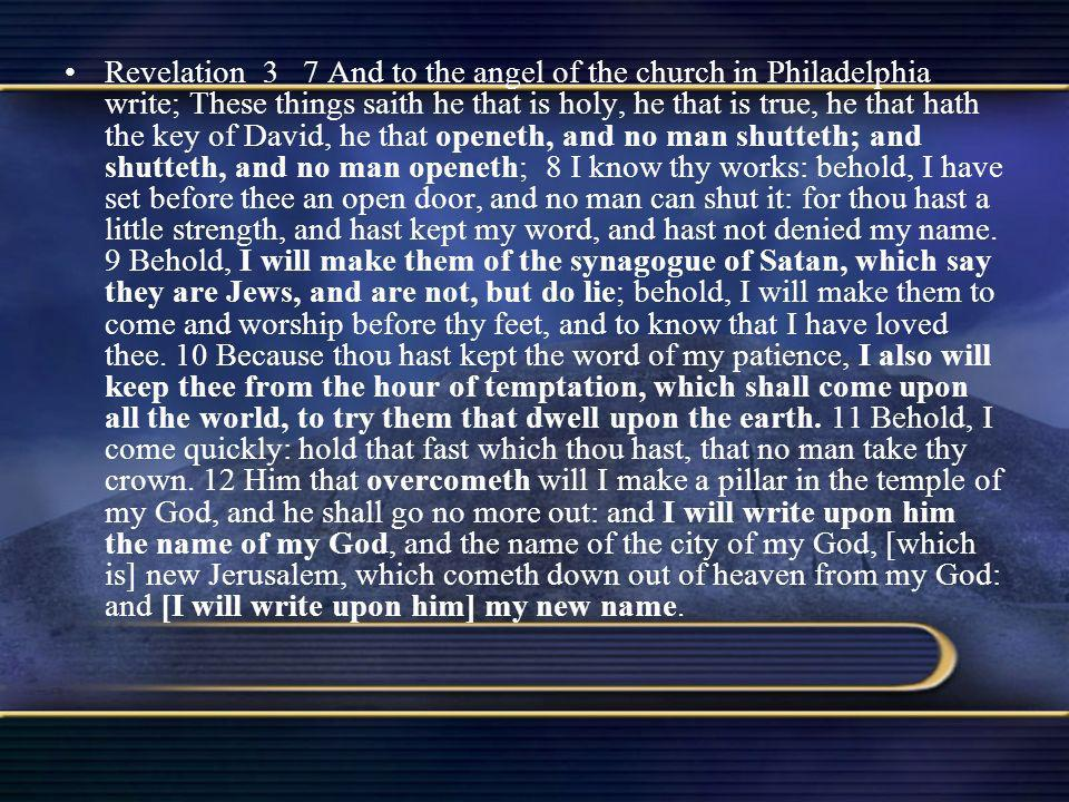 Revelation 3 7 And to the angel of the church in Philadelphia write; These things saith he that is holy, he that is true, he that hath the key of Davi
