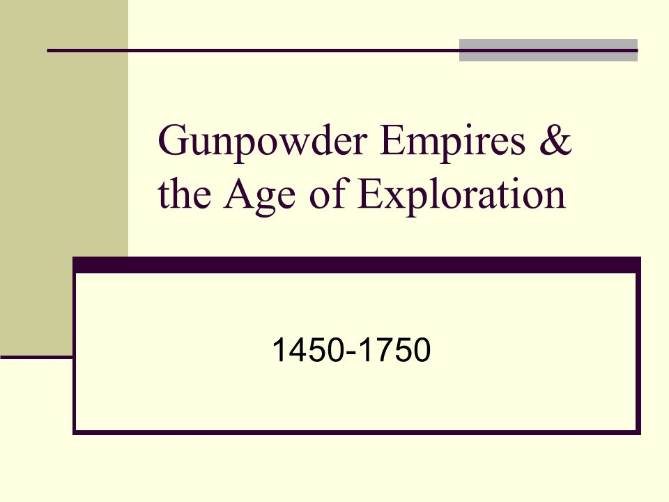 Gunpowder Empires & the Age of Exploration 1450-1750