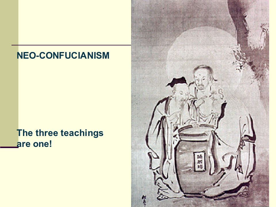 NEO-CONFUCIANISM The three teachings are one!
