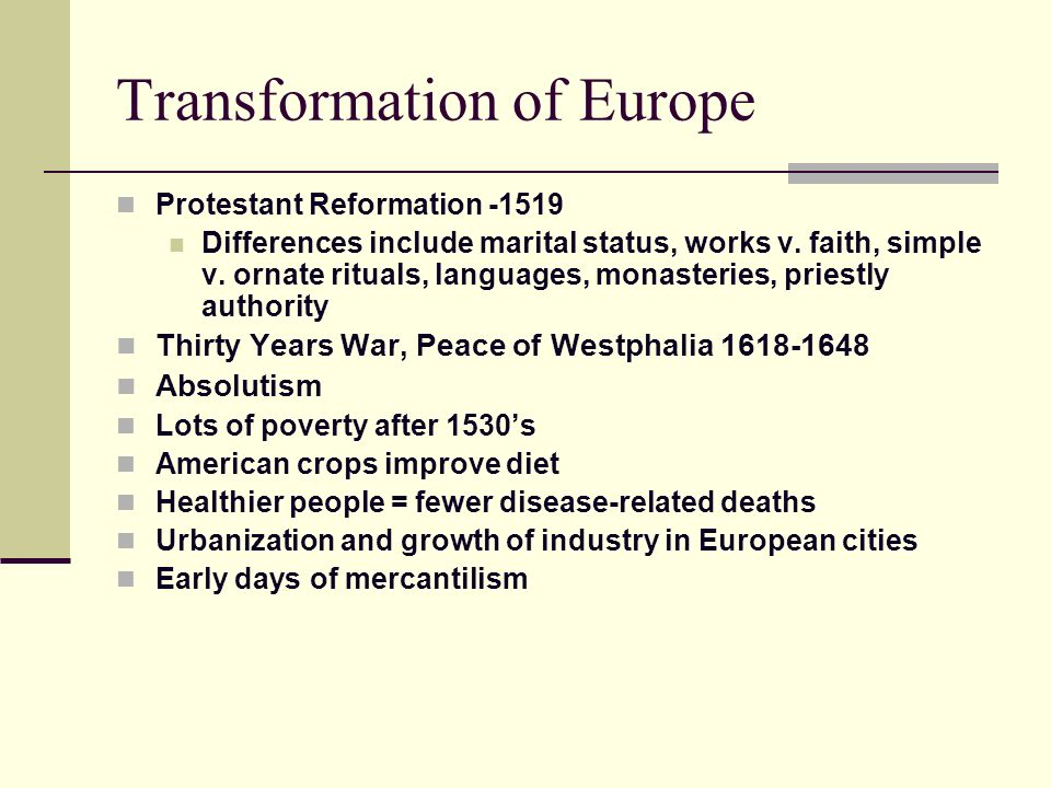 Transformation of Europe Protestant Reformation -1519 Differences include marital status, works v. faith, simple v. ornate rituals, languages, monaste