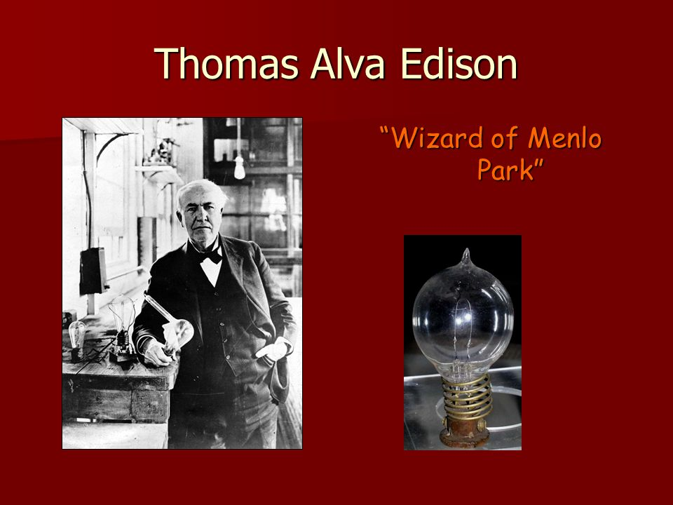 Wizard of Menlo Park Thomas Alva Edison