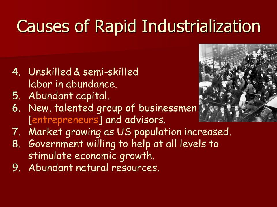 4.Unskilled & semi-skilled labor in abundance. 5.Abundant capital. 6.New, talented group of businessmen [entrepreneurs] and advisors. 7.Market growing