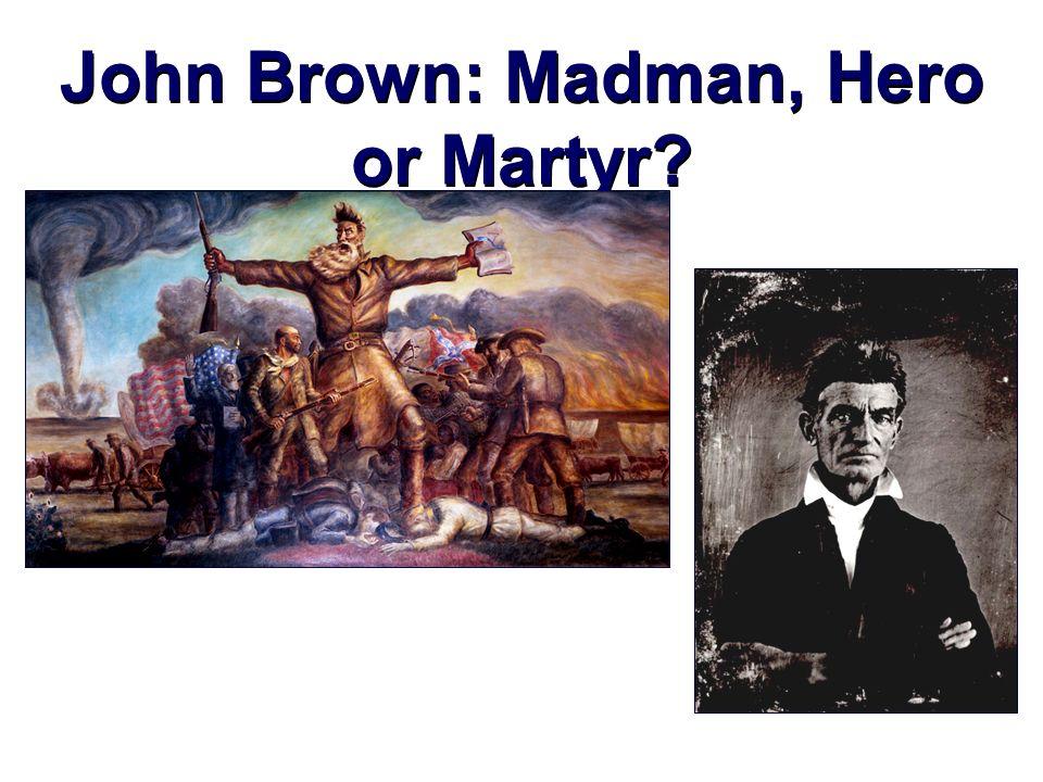 John Brown: Madman, Hero or Martyr