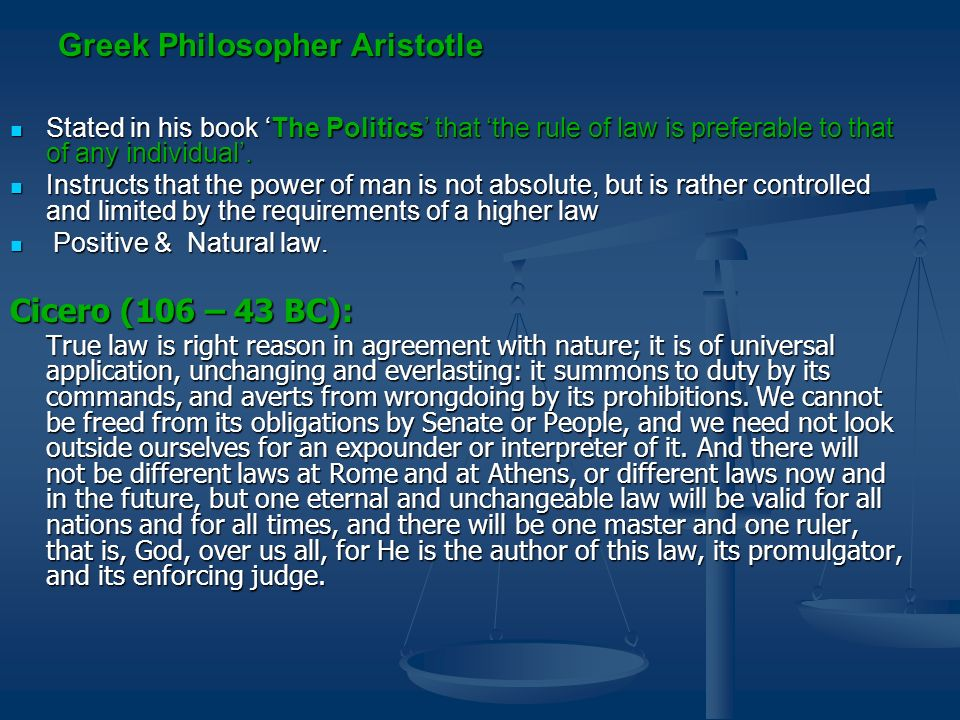 Greek Philosopher Aristotle Stated in his book The Politics that the rule of law is preferable to that of any individual. Stated in his book The Polit