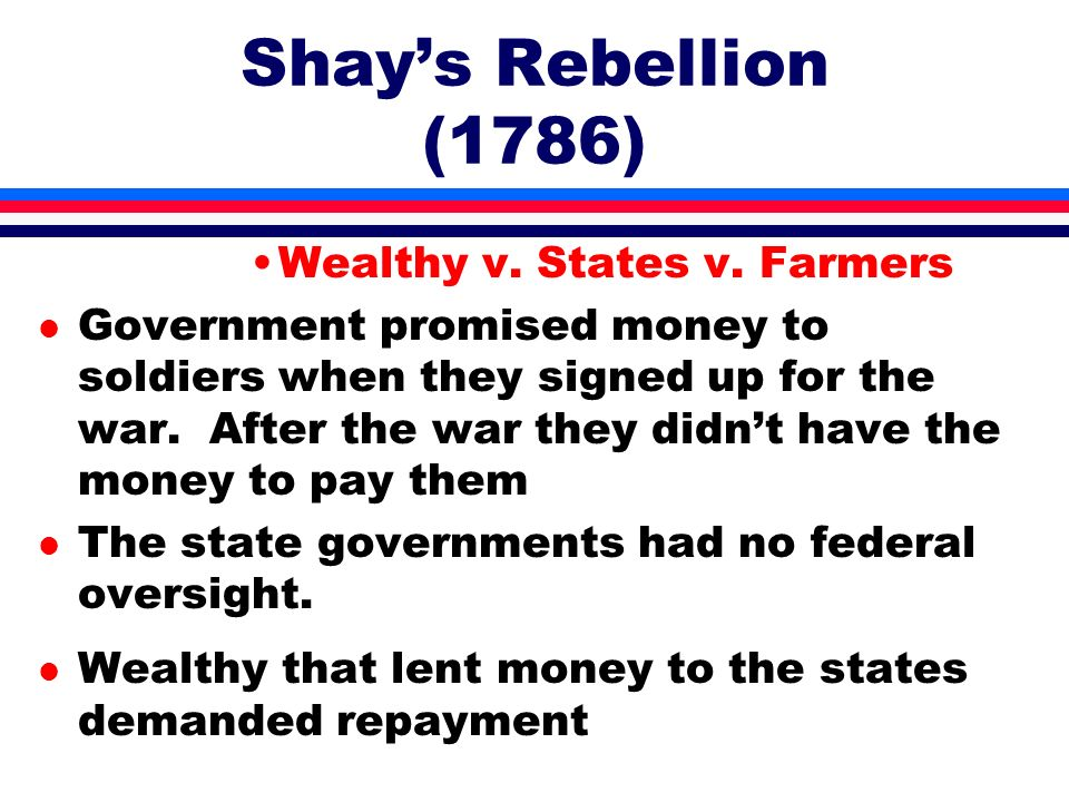 Wealthy v. States v. Farmers l Government promised money to soldiers when they signed up for the war. After the war they didnt have the money to pay t