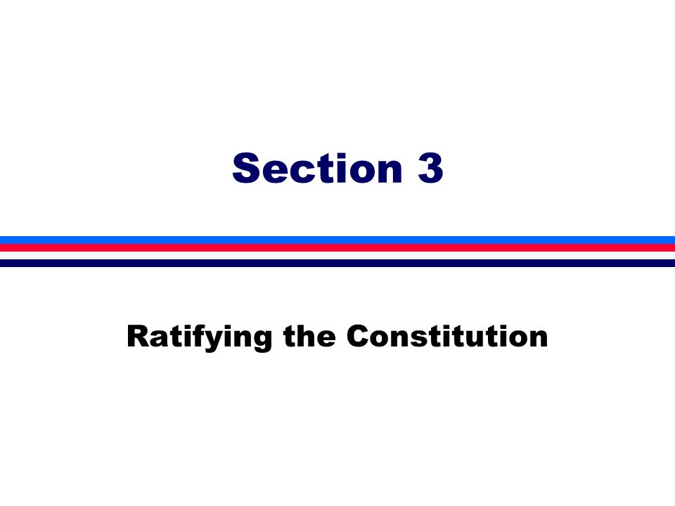 Section 3 Ratifying the Constitution