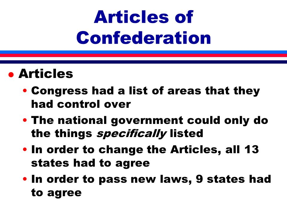 l Articles Congress had a list of areas that they had control over The national government could only do the things specifically listed In order to ch