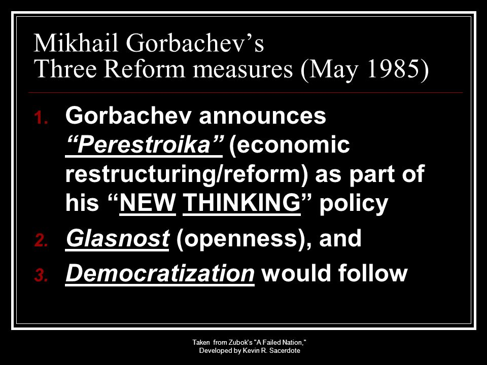 Mikhail Gorbachevs Three Reform measures (May 1985) 1. Gorbachev announces Perestroika (economic restructuring/reform) as part of his NEW THINKING pol