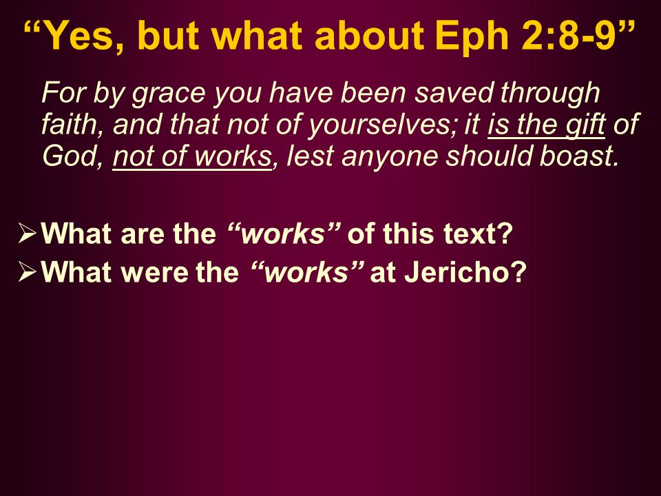 Yes, but what about Eph 2:8-9 For by grace you have been saved through faith, and that not of yourselves; it is the gift of God, not of works, lest anyone should boast.