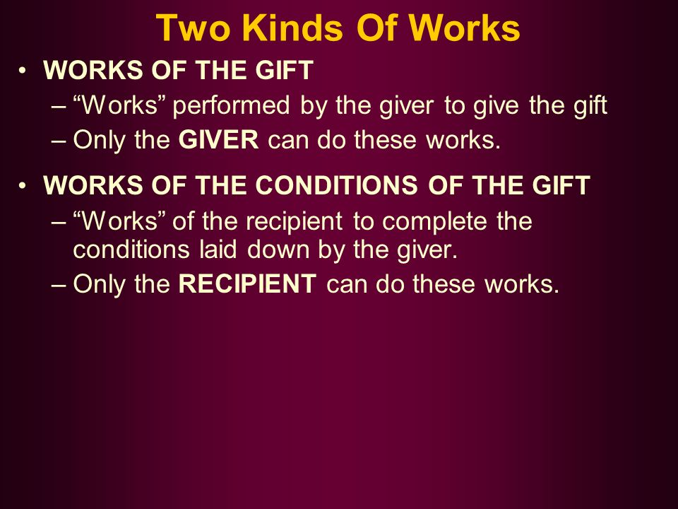 Two Kinds Of Works WORKS OF THE GIFT –Works performed by the giver to give the gift –Only the GIVER can do these works.