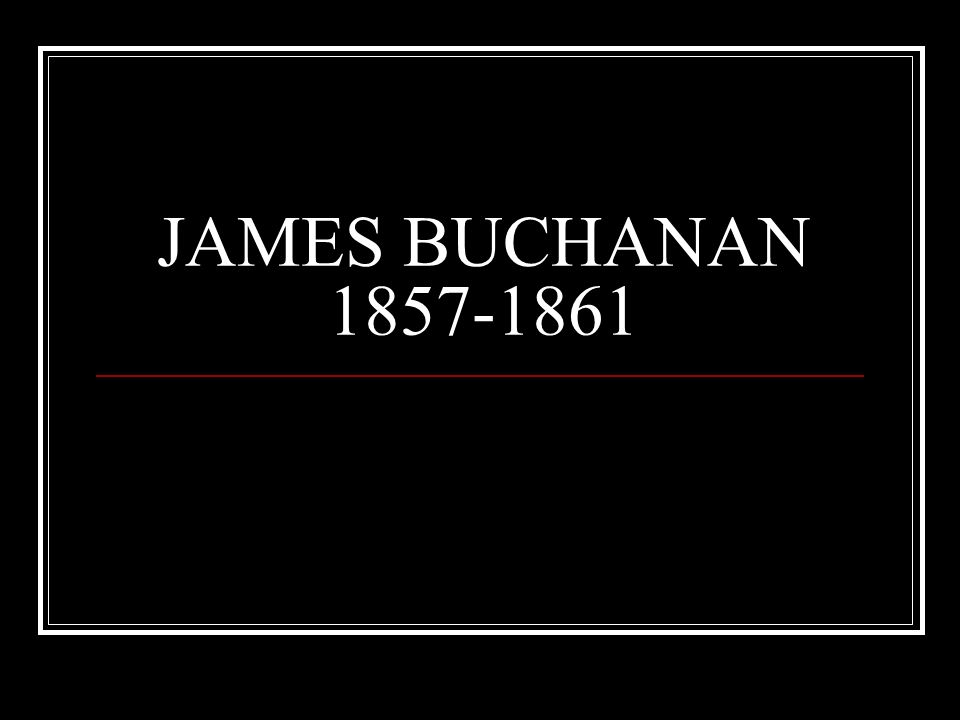 JAMES BUCHANAN 1857-1861