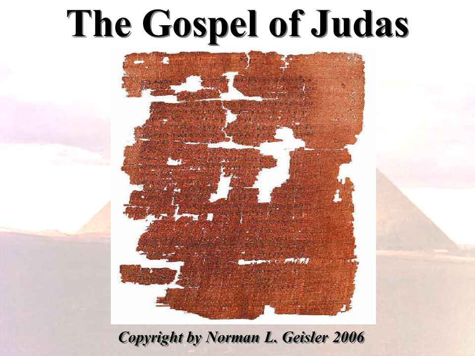 The Gospel of Judas Copyright by Norman L. Geisler 2006
