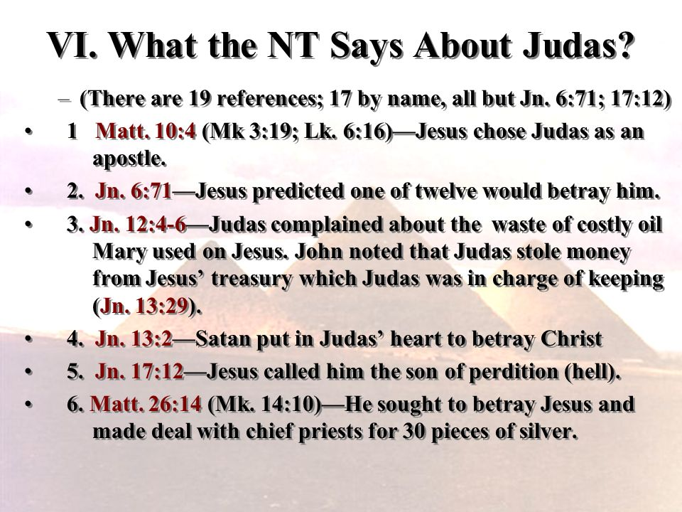 VI. What the NT Says About Judas? –(There are 19 references; 17 by name, all but Jn. 6:71; 17:12) 1 Matt. 10:4 (Mk 3:19; Lk. 6:16)Jesus chose Judas as
