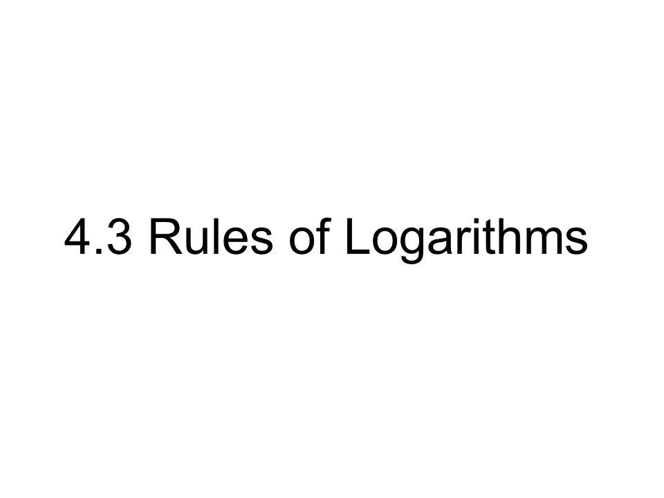 Examples of Logarithmic Properties log b b = 1 log b 1 = 0 log 4 4 = 1 log 8 1 = 0 3 log 3 6 = 6 log 5 5 3 = 3 2 log 2 7 = 7