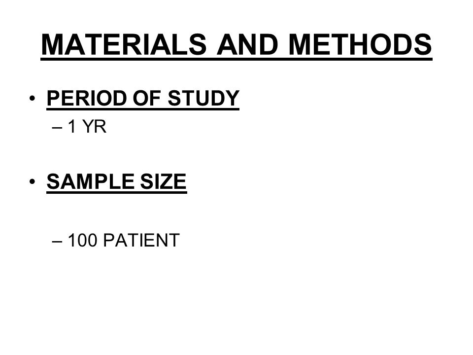MATERIALS AND METHODS PERIOD OF STUDY –1 YR SAMPLE SIZE –100 PATIENT