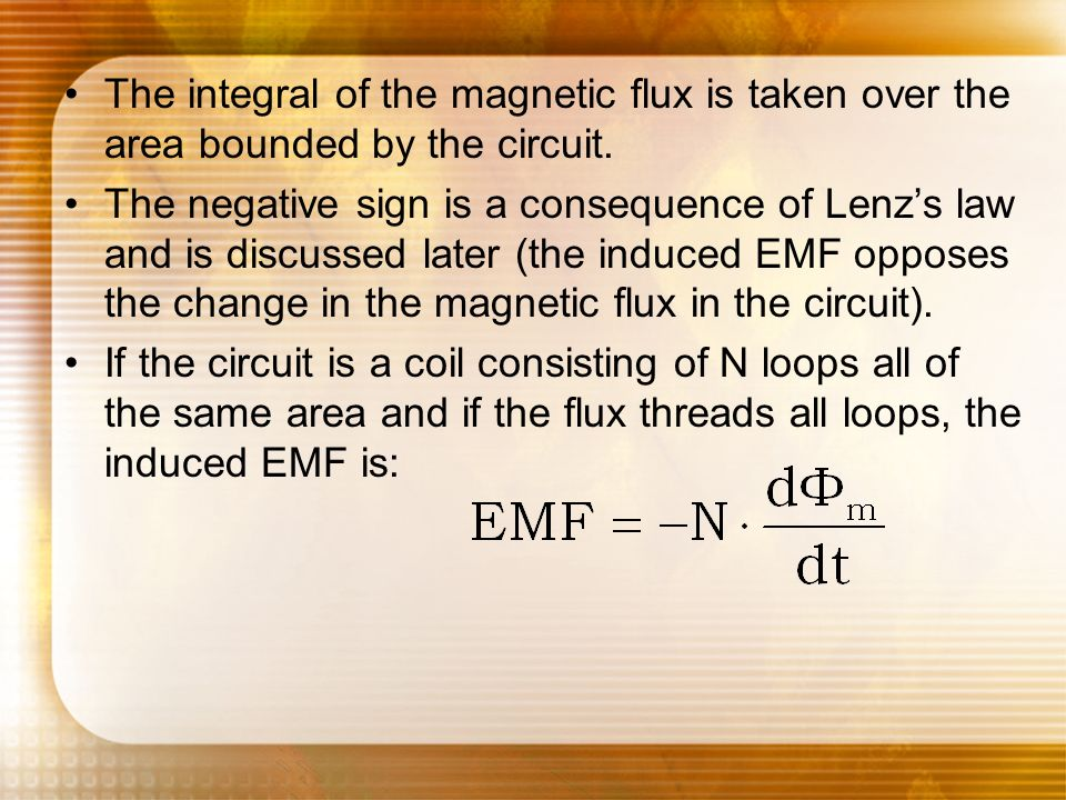 The integral of the magnetic flux is taken over the area bounded by the circuit. The negative sign is a consequence of Lenzs law and is discussed late