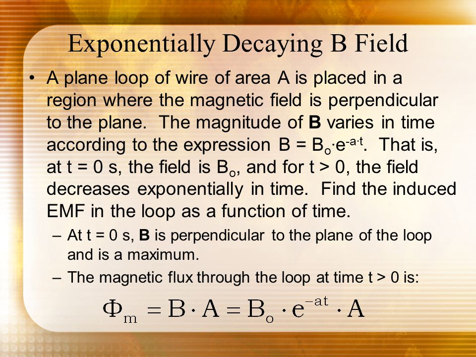 Exponentially Decaying B Field A plane loop of wire of area A is placed in a region where the magnetic field is perpendicular to the plane. The magnit
