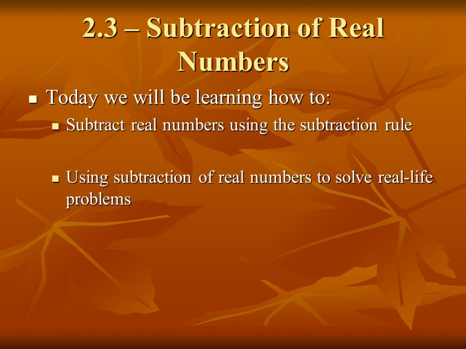 Today we will be learning how to: Today we will be learning how to: Subtract real numbers using the subtraction rule Subtract real numbers using the s