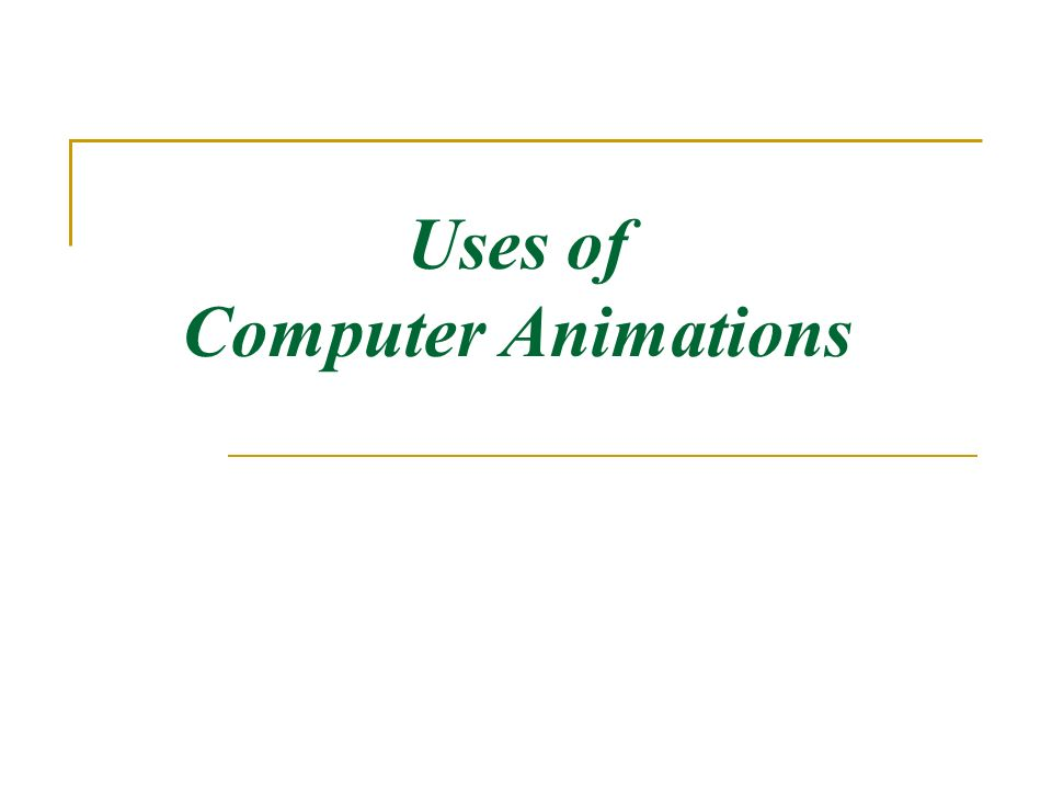 Uses of Computer Animations