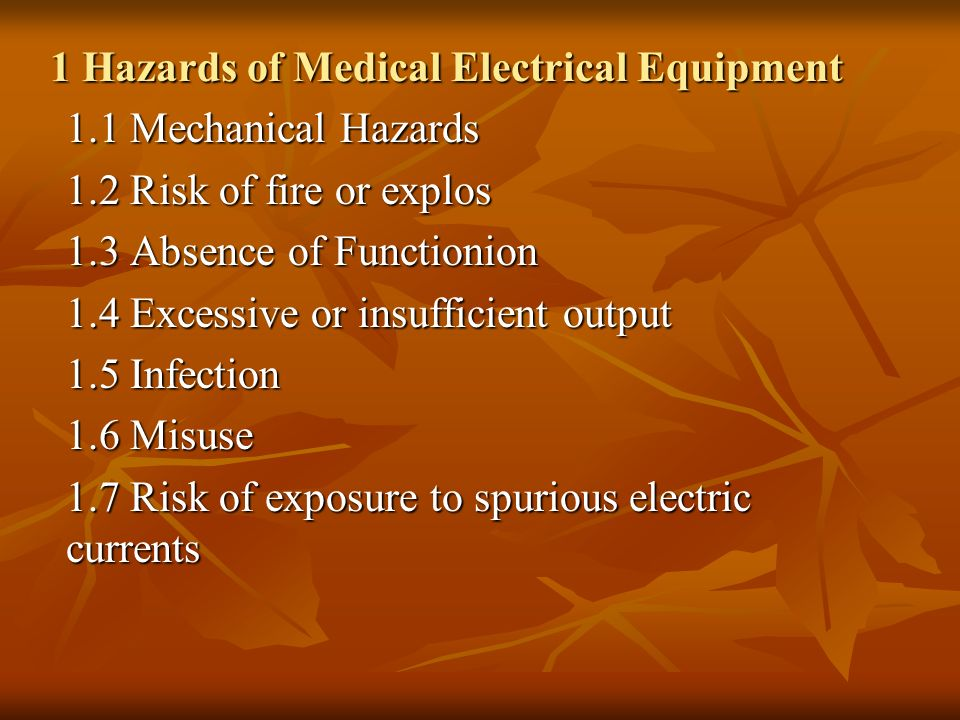 1 Hazards of Medical Electrical Equipment 1.1 Mechanical Hazards 1.2 Risk of fire or explos 1.3 Absence of Functionion 1.4 Excessive or insufficient o