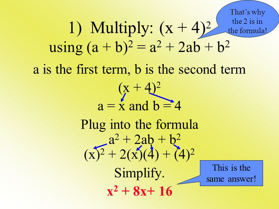 1) Multiply: (x + 4) 2 using (a + b) 2 = a 2 + 2ab + b 2 a is the first term, b is the second term (x + 4) 2 a = x and b = 4 Plug into the formula a 2