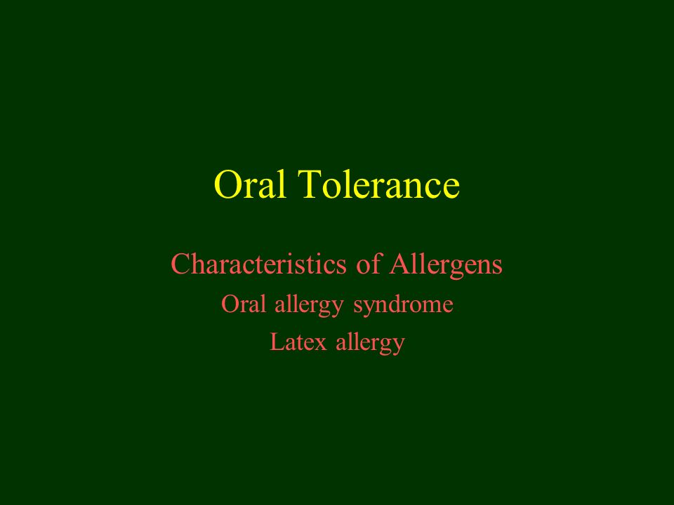 Oral Tolerance Characteristics of Allergens Oral allergy syndrome Latex allergy