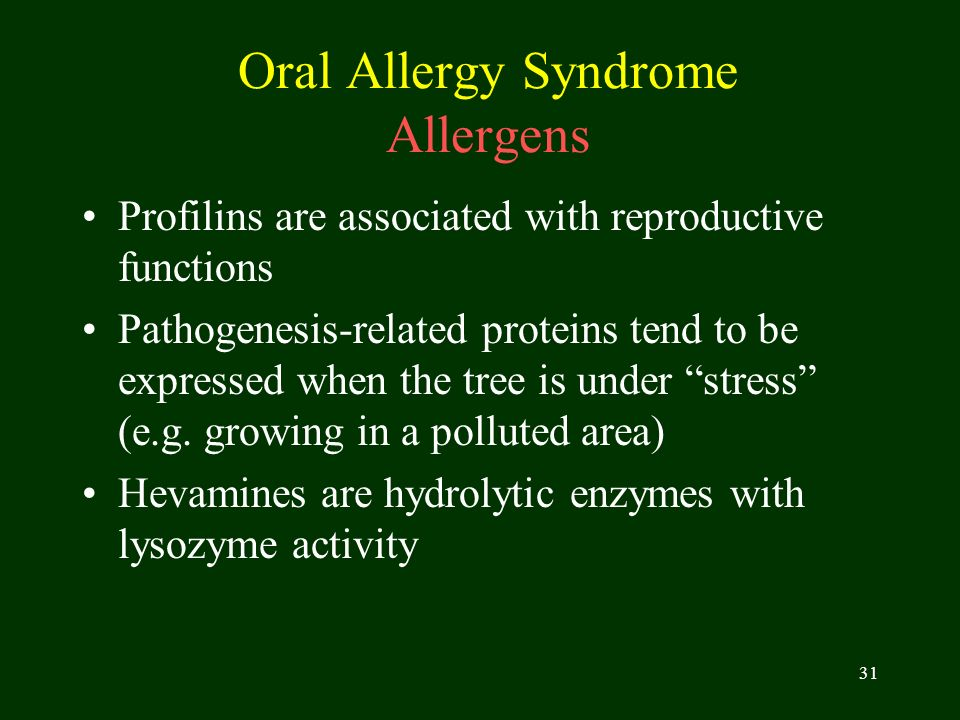 31 Oral Allergy Syndrome Allergens Profilins are associated with reproductive functions Pathogenesis-related proteins tend to be expressed when the tr