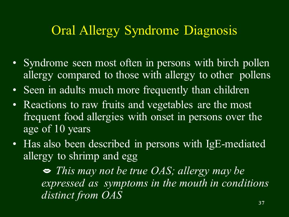 37 Oral Allergy Syndrome Diagnosis Syndrome seen most often in persons with birch pollen allergy compared to those with allergy to other pollens Seen