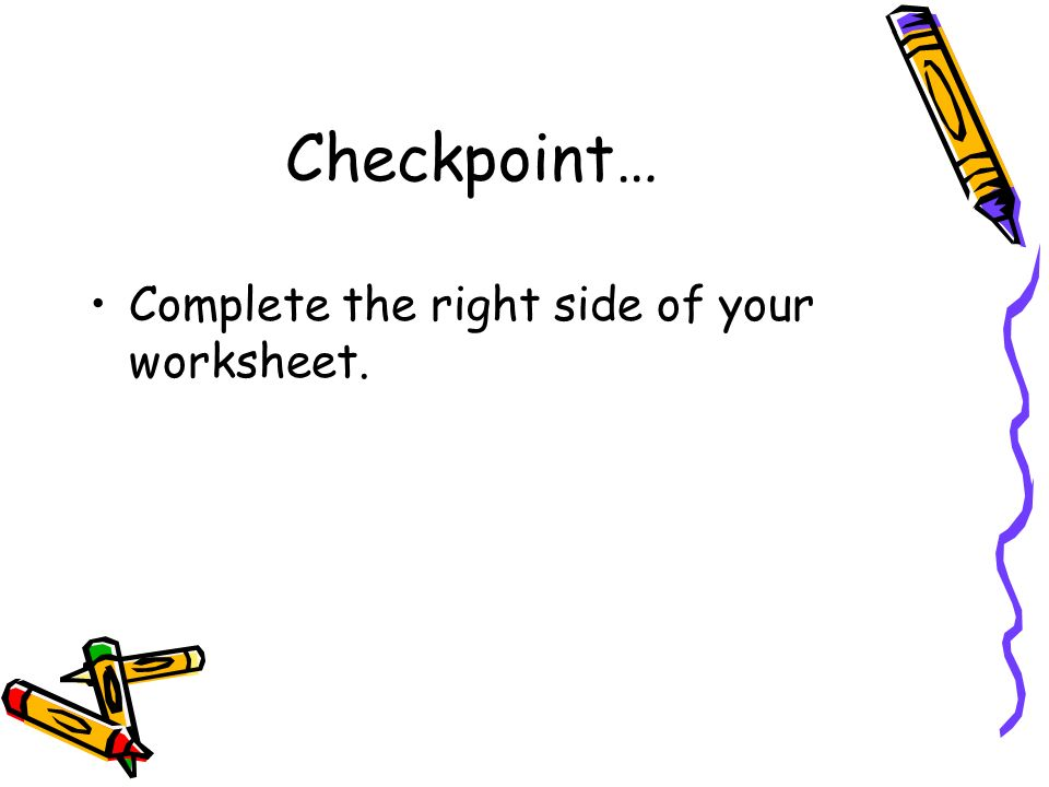 Checkpoint… Complete the right side of your worksheet.