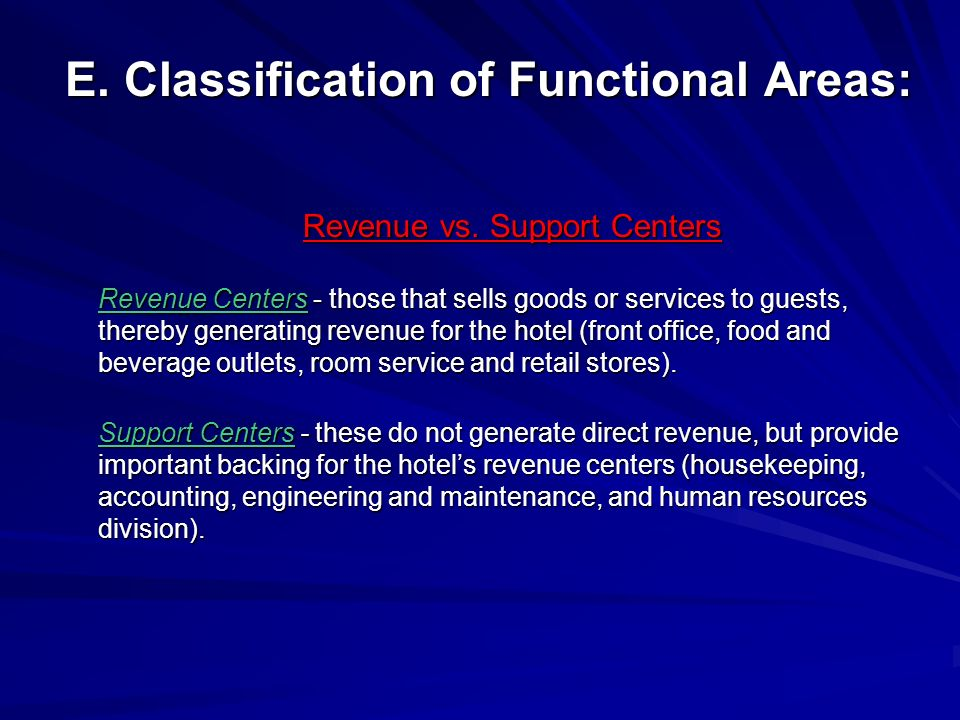 E. Classification of Functional Areas: Revenue vs. Support Centers Revenue Centers - those that sells goods or services to guests, thereby generating