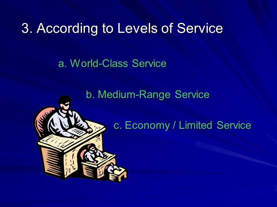 3. According to Levels of Service a. World-Class Service b. Medium-Range Service c. Economy / Limited Service